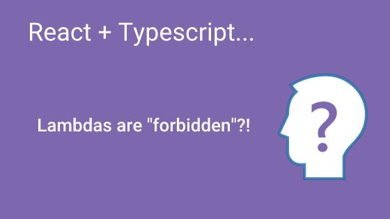 Typescript and React: Lambdas are forbidden?